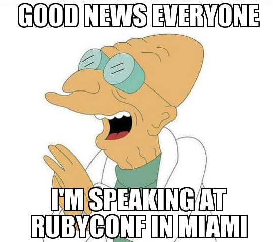 good_news_everyone_im_speaking_at_rubyconf_in_miami